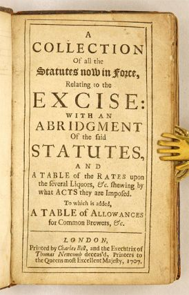 A Collection of All the Statutes Now in Force, Relating to the Excise.