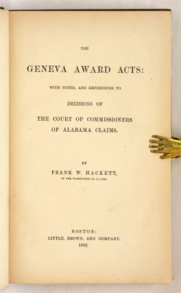 The Geneva Award Acts, With Notes and References to Decisions of the..