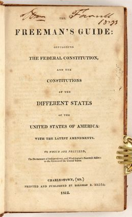 The Freeman's Guide: Containing the Federal Constitution, and the...
