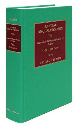 Judicial Disqualification: Recusal and Disqualification of Judges 3d. Richard E. Flamm