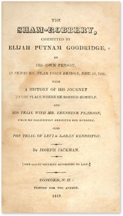 The Sham-Robbery, Committed by Elijah Putnam Goodridge on His Own. Trial, Joseph Jackman, Elijah...