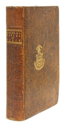 Titles of Honor, By Iohn Selden, The Second Edition, 1631. John Selden
