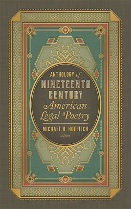 Anthology of Nineteenth Century American Legal Poetry. Michael H. Hoeflich