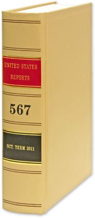 United States Reports. Vol. 567 (Oct. Term 2011). Washington, 2017. United States Government...