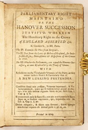 Parliamentary Right Maintain'd or the Hanover Succession Justify'd...