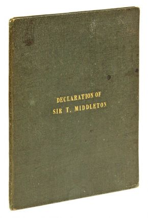 A Declaration Published by Sir Thomas Middleton Knight, Serjeant. Sir Thomas Middleton, Sir...