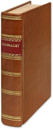 The Federalist [Leaf Book] Containing an original leaf from the 1st ed. Alexander Hamilton, James...