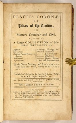 Placita Coronae: Or Pleas of the Crown, In Matters Criminal and Civil.