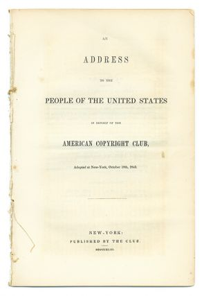 An Address to the People of the United States in Behalf of the. American Copyright Club