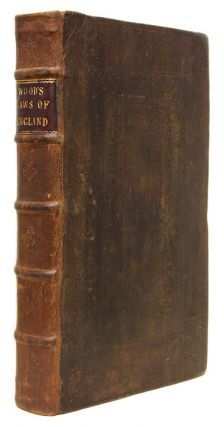 An Institute of the Laws of England; Or, The Laws of England in Their. Thomas Wood.