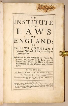 An Institute of the Laws of England; Or, The Laws of England in Their.