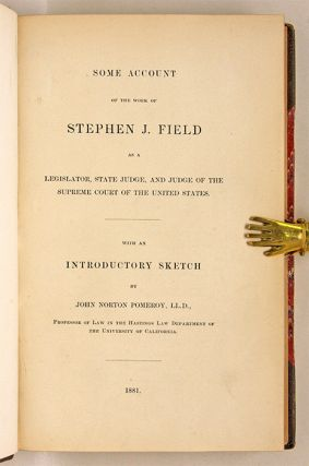 Some Account of the Work of Stephen J Field as a Legislator, State...