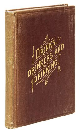 Drinks, Drinkers and Drinking, Or the Law and History of Intoxicating. R. Vashon Rogers.