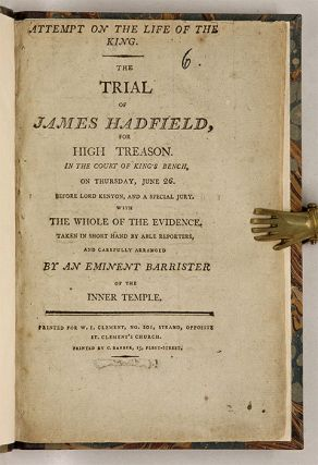 Attempt on the Life of the King, The Trial of James Hadfield,...