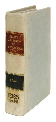 A Select Collection of Remarkable Trials, In One Volume, London, 1744. Trials, Great Britain