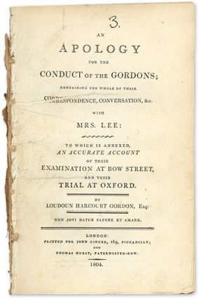 An Apology for the Conduct of the Gordons; Containing the Whole. Trial, Loudoun Harcourt Gordon,...