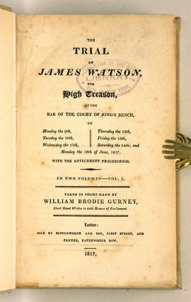 The Trial of James Watson for High Treason: at the Bar of the Court...