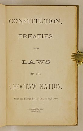 Constitution, Treaties and Laws of the Chocktaw Nation Made and...