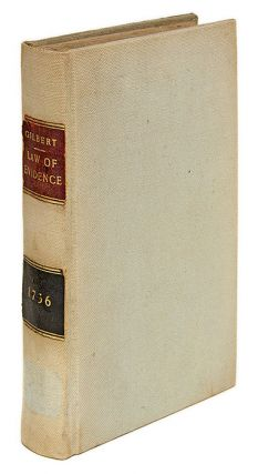 The Law of Evidence, By a Late Learned Judge, In This Edition, The. Sir Geoffrey Gilbert
