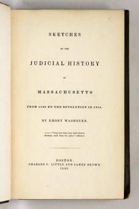 Sketches of the Judicial History of Massachusetts From 1630 to the...