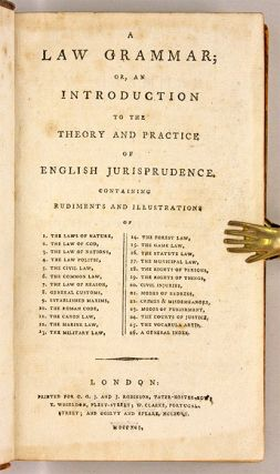 A Law Grammar, Or, An Introduction to the Theory and Practice...