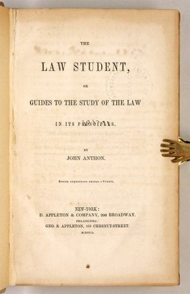 The Law Student, Or Guides to the Study of the Law in Its Principles. John Anthon