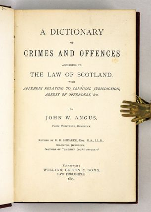 A Dictionary of Crimes and Offences According to the Law of Scotland.