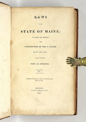 Laws Of The State Of Maine, To Which are Prefixed the Constitution...