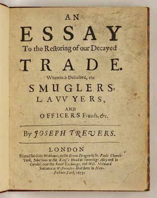 An Essay to the Restoring of Our Decayed Trade: Wherein is Described,