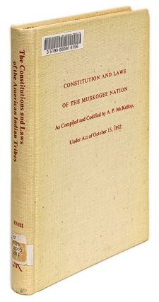 Constitution and Laws of the Muskogee Nation, As Compiled and. Creek Nation, Albert Pike...