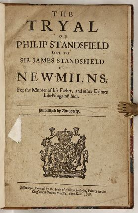 The Tryal of Philip Standsfield son to Sir James Standsfield of New...