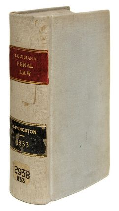 A System of Penal Law, for the State of Louisiana: Consisting of. Edward Livingston