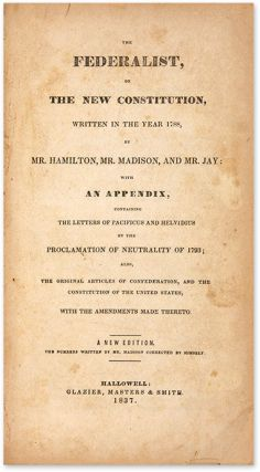 The Federalist, Or The New Constitution, Written in the Year 1788.