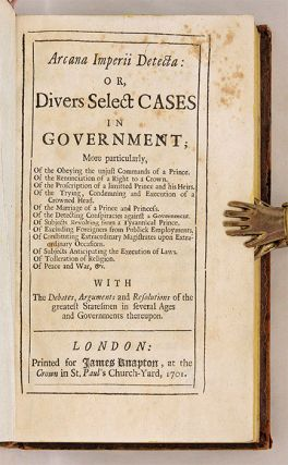Arcana Imperii Detecta: Or, Divers Select Cases in Government...