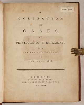 A Collection of Cases of Privilege of Parliament, From the Earliest...