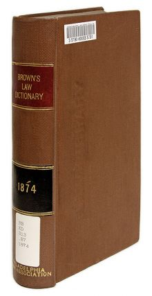 A New Law Dictionary and Institute of the Whole Law, For the Use of. Archibald Brown