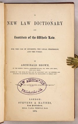 A New Law Dictionary and Institute of the Whole Law, For the Use of..