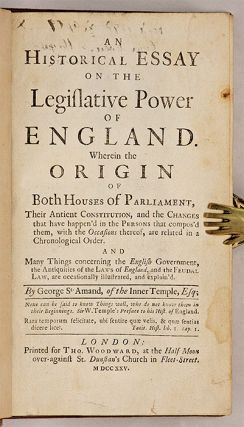 An Historical Essay on the Legislative Power of England, Wherein...