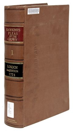 A Treatise of the Pleas of the Crown; Or, A System of the Principal. William Hawkins