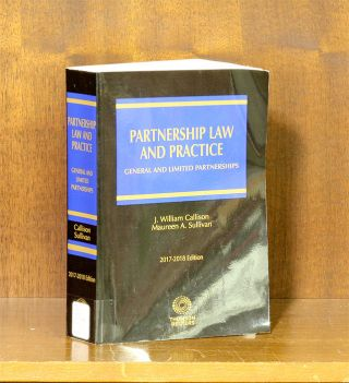 Partnership Law and Practice General & Limited Partnerships 2017-2018. J. William Callison,...