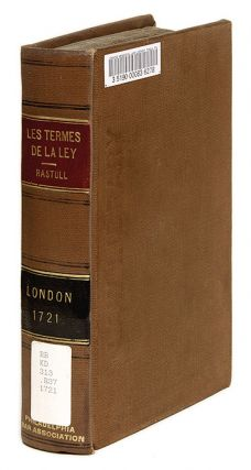 Les Termes de la Ley: Or, Certain Difficult and Obscure Words and. John Rastell, William Rastell