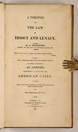 A Treatise on the Law of Idiocy and Lunacy; To Which is Subjoined...