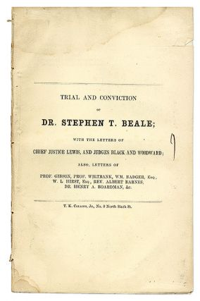Trial and Conviction of Dr Stephen T Beale; With the Letters. Trial, Stephen T Beale, Defendant