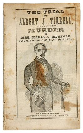 The Trial of Albert J Tirrell, Charged with the Murder of Mrs Maria. Trial, Albert J Tirrell,...