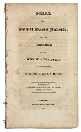 Trial of Daniel Davis Farmer, For the Murder of the Widow Anna Ayer. Trial, Daniel Davis Farmer, Defendant.