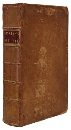 An Institute of the Law of Scotland, In Four Books, In the Order. John Erskine, of Carnock