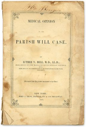 Medical Opinion in the Parish Will Case, New York, 1857. Trial, Parish Will Case, Luther V. Bell