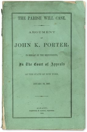 The Parish Will Case, Argument of John K Porter, In Behalf of the. Trial, Parish Will Case, John...