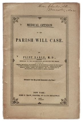 Medical Opinion in the Parish Will Case, New York, 1857. Trial, Parish Will Case, Pliny Earle