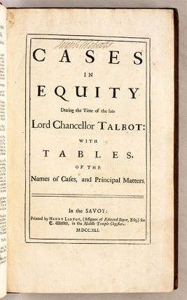 Cases in Equity During the Time of the Late Lord Chancellor Talbot...